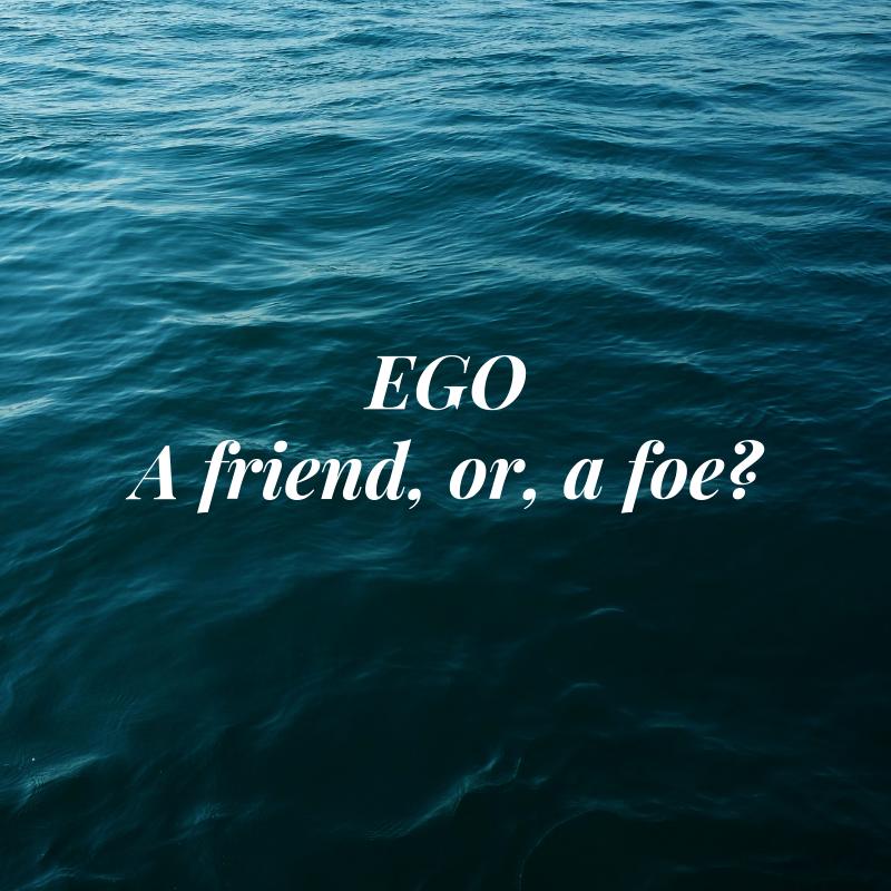 Ego: a friend or a foe?